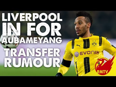 Liverpool To Bid €70m For Aubameyang | Liverpool Transfer Rumour