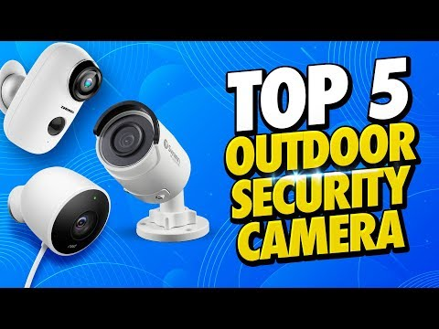 Top 5 Best Outdoor Security Cameras 2019