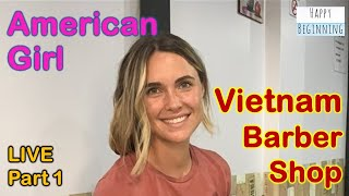 Vietnam Barber Shop - American Girl Live Part 1