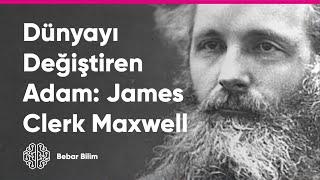 Dünyayı Değiştiren Adam James Clerk Maxwell ve Elektromanyetizma
