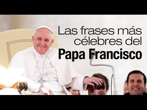 Las Frases Más Célebres Del Papa Francisco