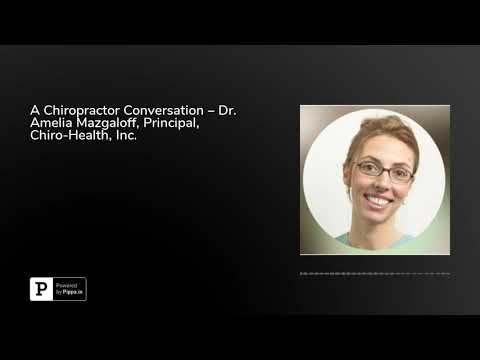 A Chiropractor Conversation – Dr. Amelia Mazgaloff, Principal, Chiro-Health, Inc.