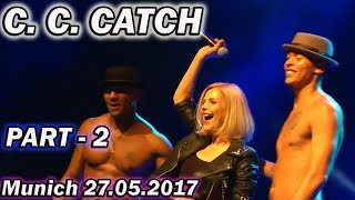 C.C. Catch ! Munich 27.05.2017 - Part 2 ( FULL HD)