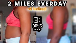 i ran 2 MILES EVERYDAY for 31 DAYS