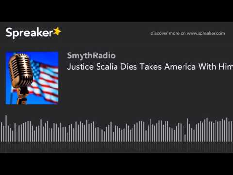 Justice Scalia Dies Takes America With Him (part 2 of 13)