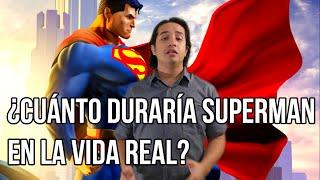 ¿Cuánto duraría superman en la vida real?