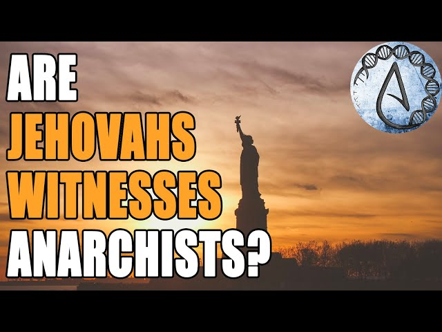 Are Jehovahs Witnesses ANARCHISTS?