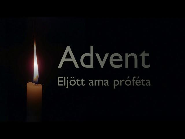 2019. 12. 01. délután, ApCsel 3:22-26, Advent - Eljött ama próféta
