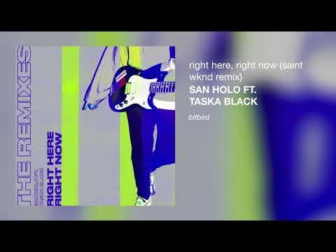 San Holo ft. Taska Black - Right Here, Right Now (SAINT WKND Remix)