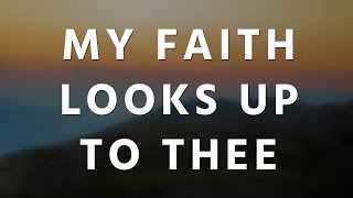 My Faith Looks Up to Thee - Hymn
