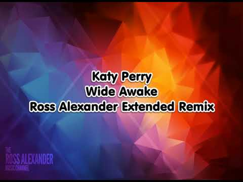 Katy Perry - Wide Awake (Ross Alexander Extended Remix)