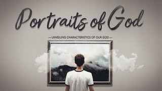 Portraits of God - Week 1 - Garden Ridge Sunday Service