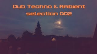 DUB TECHNO & AMBIENT || Selection 002 || Warm Moon