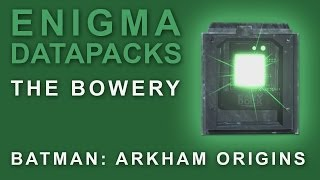 Batman Arkham Origins: Enigma Datapacks The Bowery Locations Guide for Extortion Files 3-4