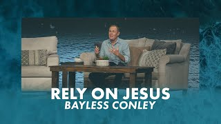 Rely On Jesus | Bayless Conley