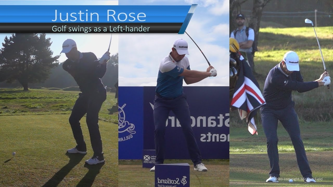 Justin Rose Golf Swing As A Left Handed Golfer Driver Mid Iron Short Iron 2019