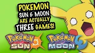 POKEMON SUN & POKEMON MOON are Actually THREE GAMES!