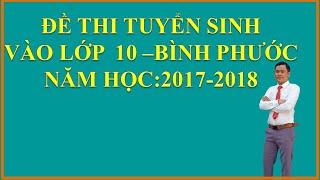 Hướng dẫn giải đề thi tuyển sinh vào lớp 10 năm học 2017-2018, môn Toán ( chung) của tỉnh Bình Phước