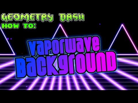 Geometry Dash (2.11) How To: Vaporwave Background