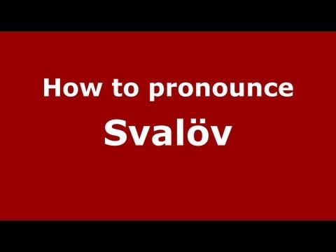 How to Pronounce Svalöv - PronounceNames.com
