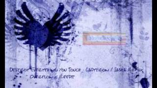 Destroy Everything You Touch - Ladytron / Sasha Remix ( Overflow-x Re-edit )