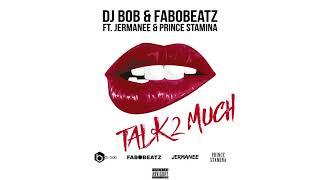 DJ Bob & Fabobeatz ft Jermanee & Prince Stamina - Talk 2 Much
