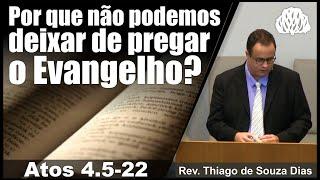 Por que não podemos deixar de pregar o Evangelho? - Rev. Thiago de Souza Dias