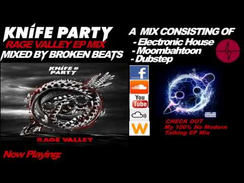 Knife Party - Rage Valley EP Mix + Bonus Tracks! (Mixed By Broken Beats)
