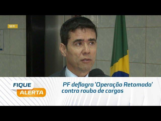 PF deflagra 'Operação Retomada' contra roubo de cargas em Alagoas