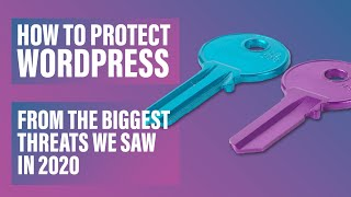 How to Protect WordPress from the Biggest Threats We Saw in 2020