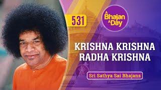 531 - Krishna Krishna Radha Krishna | Sri Sathya Sai Bhajans