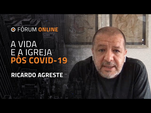 A Vida e a Igreja Pós COVID-19   Ricardo Agreste