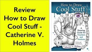 "Review ""How to Draw Cool Stuff"" by Catherine V. Holmes"