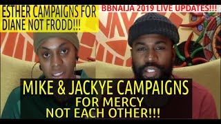 BBNaija 2019 LIVE UPDATES | MIKE AND JACKYE CAMPAIGN FOR MERCY NOT EACH OTHER | ESTHER CHOOSE DIANE