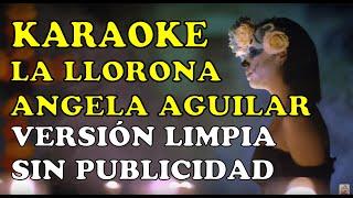 La llorona - Angela Aguilar - KARAOKE - Letra