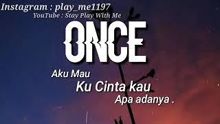 Once - Aku mau ( Ku cinta kau apa adanya ) lirik