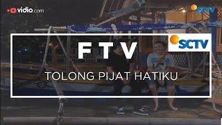 FTV SCTV - Tolong Pijat Hatiku