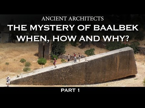 Part 1: The Mystery of Baalbek: When, How and Why? | Ancient Architects