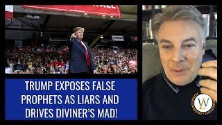 Trump Exposes False Prophets As Liars And Drives Diviner's Mad!