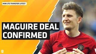 Maguire Deal Confirmed | Man Utd Transfer Latest