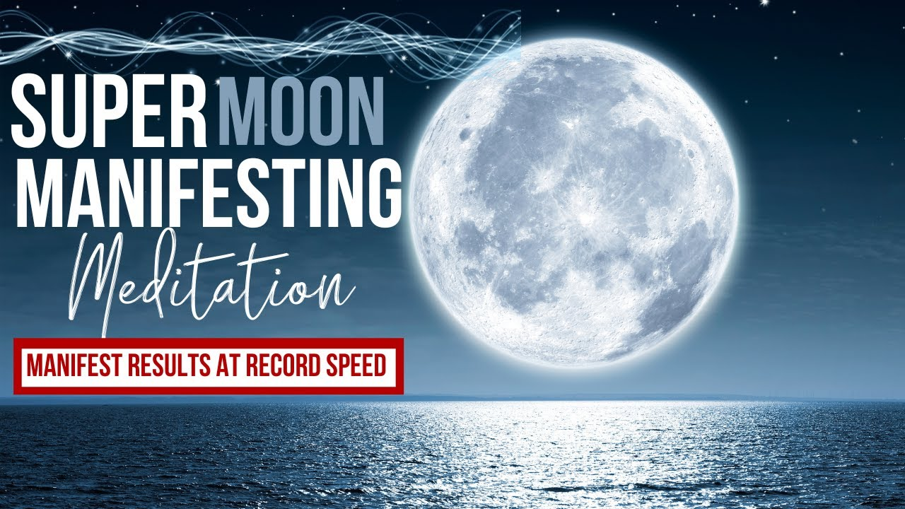 Super Moon Manifesting Meditation for Magic + Miracles FAST | RESULTS WITHIN 3 DAYS OR LESS!