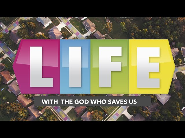Life With the God Who Saves Us - Sunday, July 26, 2020