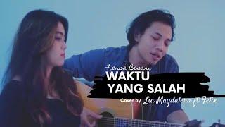 [4.97 MB] WAKTU YANG SALAH - FIERSA BESARI Cover by Lia Magdalena ft Felix