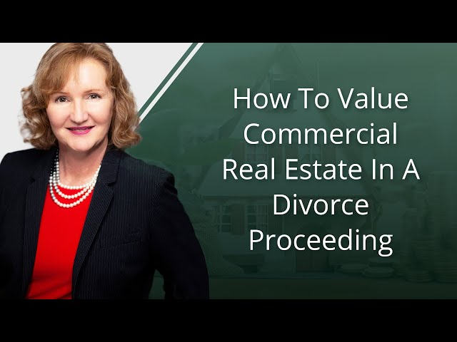 How To Value Commercial Real Estate In A Divorce Proceeding