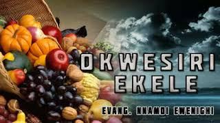 Evang  Nnamdi Ewenighi   Okwesiri Ekele - 2017 Nigerian Gospel Praise & Worship Music 2017