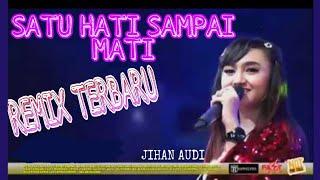 Download Lagu DJ TERBARU 2019- JIHAN AUDI-SATU HATI SAMPAI MATI REMIX mp3