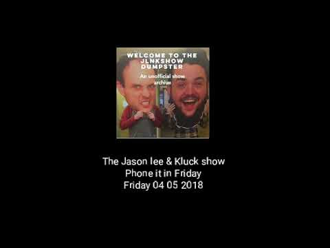 The Jason Lee And Kluck Show - Phone It In Friday - 04/05/18