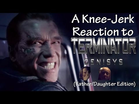 A Knee-Jerk Reaction to Terminator: Genisys (Father/Daughter Edition)