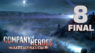 """Прохождение Company of Heroes: Opposing Fronts #8 - Остербек: Шабаш ведьм  [Операция """"Огород""""-ФИНАЛ]"""