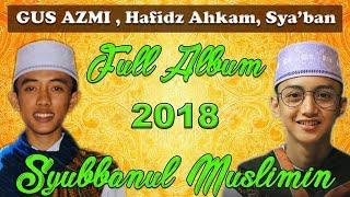Video Full Album Terbaru 2018 Syubbanul Muslimin Gus Azmi, Hafidz Ahkam, Nurus Sya'ban Full HD download MP3, 3GP, MP4, WEBM, AVI, FLV November 2018